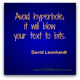 Avoid hyperbole;  it will blow  your text to bits.