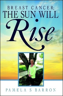 Breast Cancer; The Sun Will Rise By Pamela S Barron