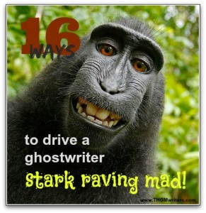 16 ways to drive a ghostwriter stark raving mad!