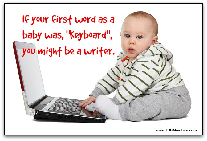Baby, you might be a writer