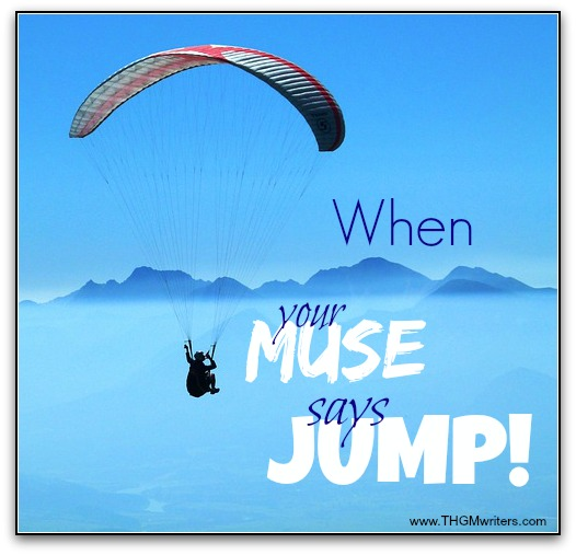 When your muse says Jump!
