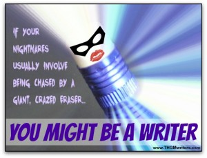 Wow!  Even more signs that you might be a writer