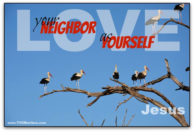 Love your neighbor as yourself. - Jesus