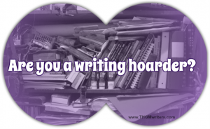 Are You A Writing Hoarder?