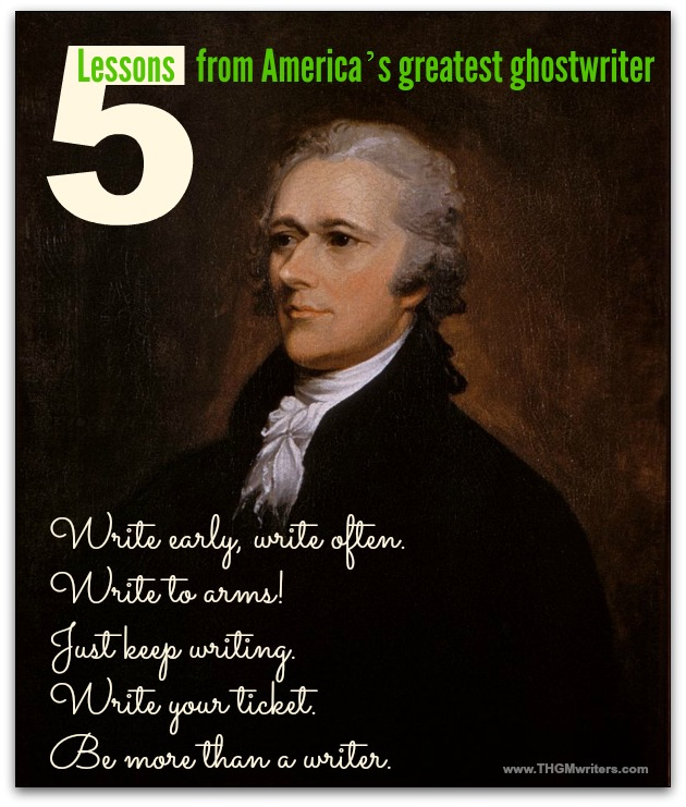 5 tips from Alexander Hamilton, America's greatest ghostwriter