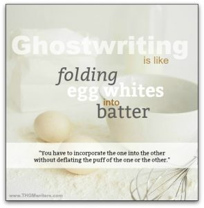 Ghostwriting is like folding egg whites into batter.