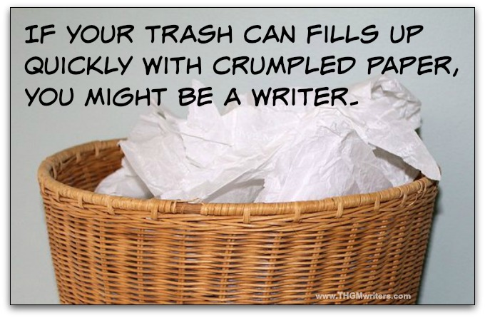 If your trash can fills up quickly with crumpled paper, you might be a writer.