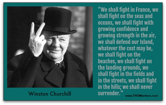 Quote by Winston Churchill - he uses parallelism (a repeating structure) to drive his point home.