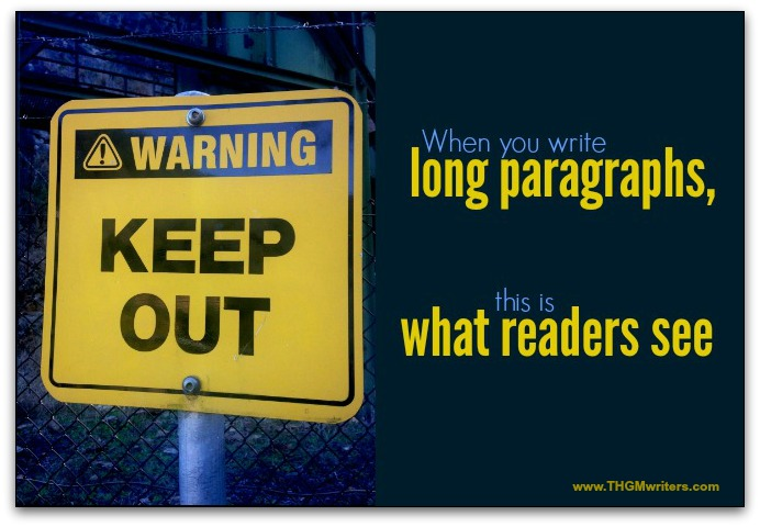 Keep out! Long paragraphs repel readers.